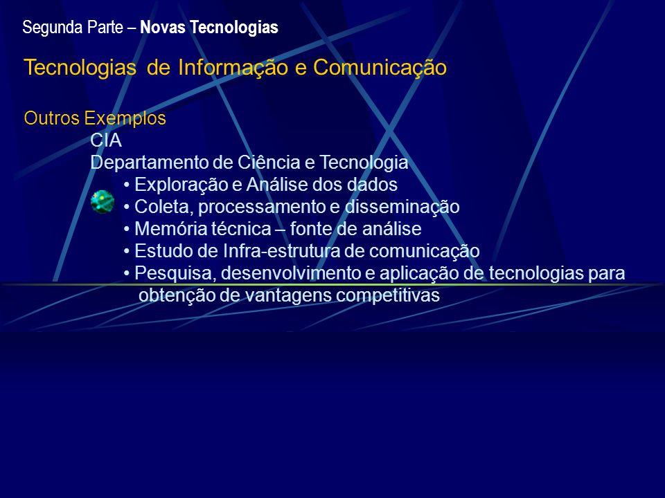 Segunda Parte – Novas Tecnologias Tecnologias de Informação e Comunicação Outros Exemplos CIA Departamento de Ciência e Tecnologia Exploração e Anális