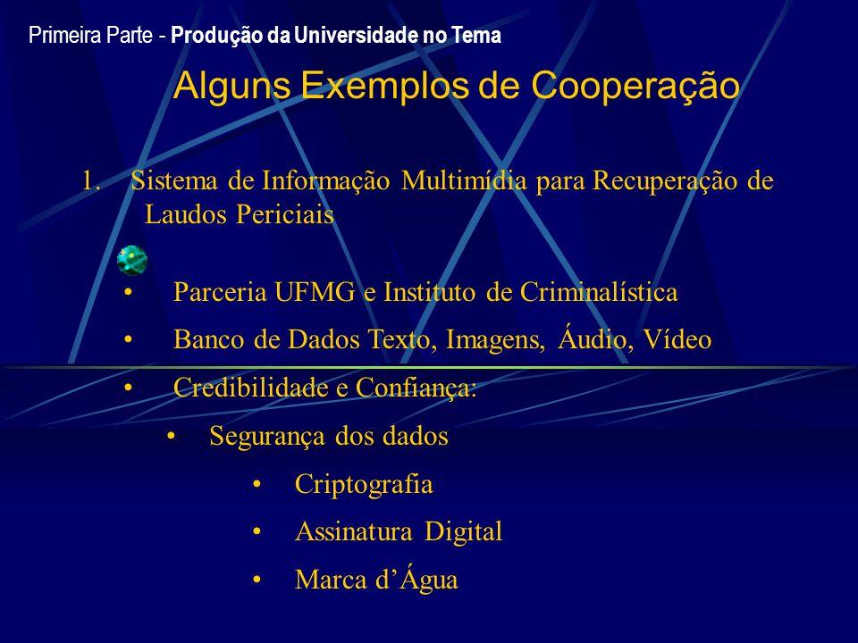 Primeira Parte - Produção da Universidade no Tema Alguns Exemplos de Cooperação 1. Sistema de Informação Multimídia para Recuperação de Laudos Pericia