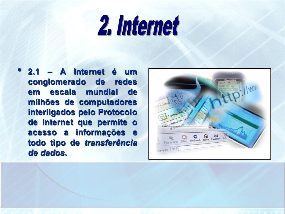 2.1 – A Internet é um conglomerado de redes em escala mundial de milhões de computadores interligados pelo Protocolo de Internet que permite o acesso a informações e todo tipo de transferência de dados.