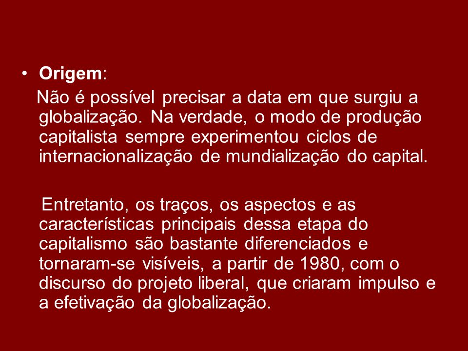 Origem: Não é possível precisar a data em que surgiu a globalização.