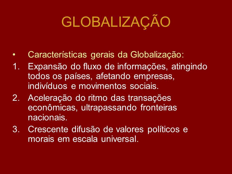 GLOBALIZAÇÃO Características gerais da Globalização: 1.Expansão do fluxo de informações, atingindo todos os países, afetando empresas, indivíduos e movimentos sociais.