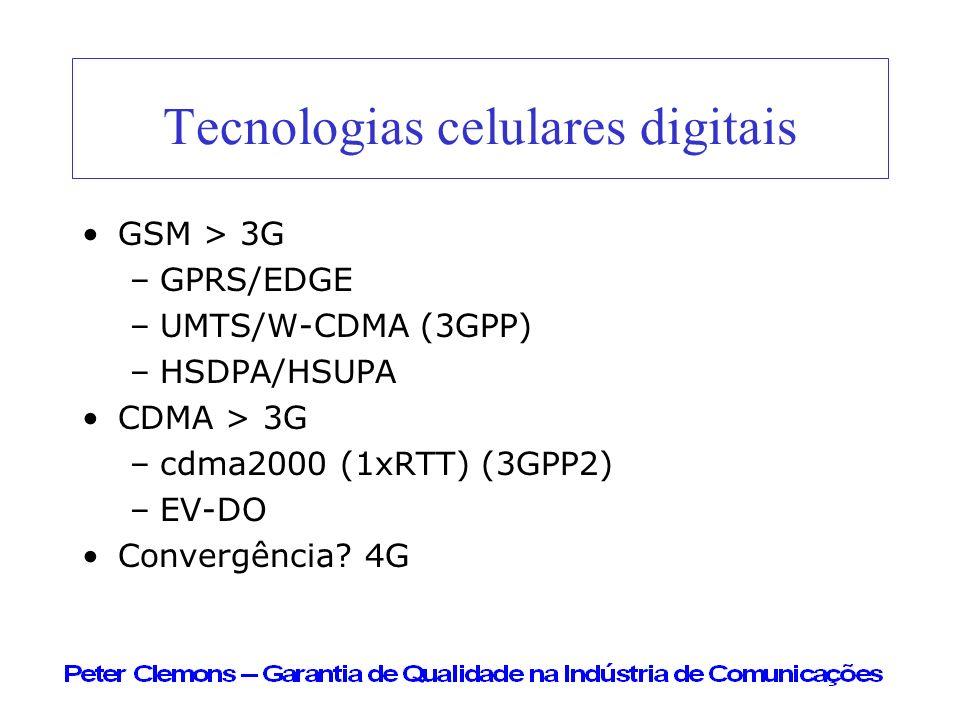 Tecnologias celulares digitais GSM > 3G –GPRS/EDGE –UMTS/W-CDMA (3GPP) –HSDPA/HSUPA CDMA > 3G –cdma2000 (1xRTT) (3GPP2) –EV-DO Convergência? 4G