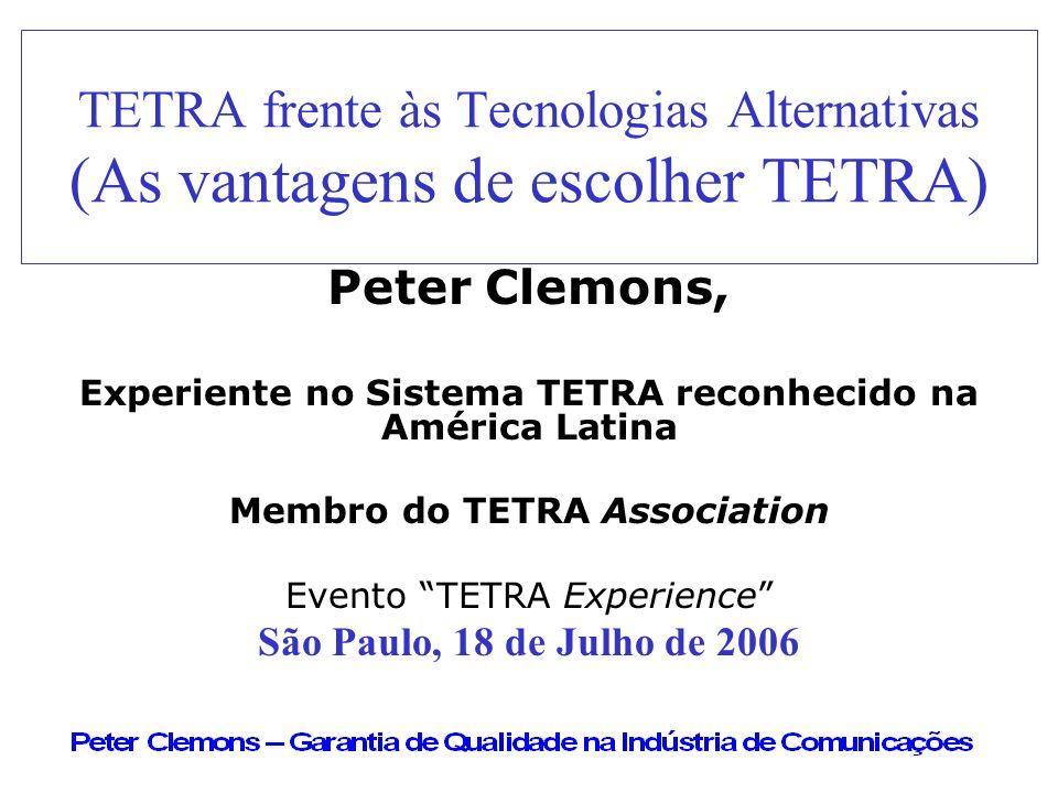 TETRA frente às Tecnologias Alternativas (As vantagens de escolher TETRA) Peter Clemons, Experiente no Sistema TETRA reconhecido na América Latina Mem