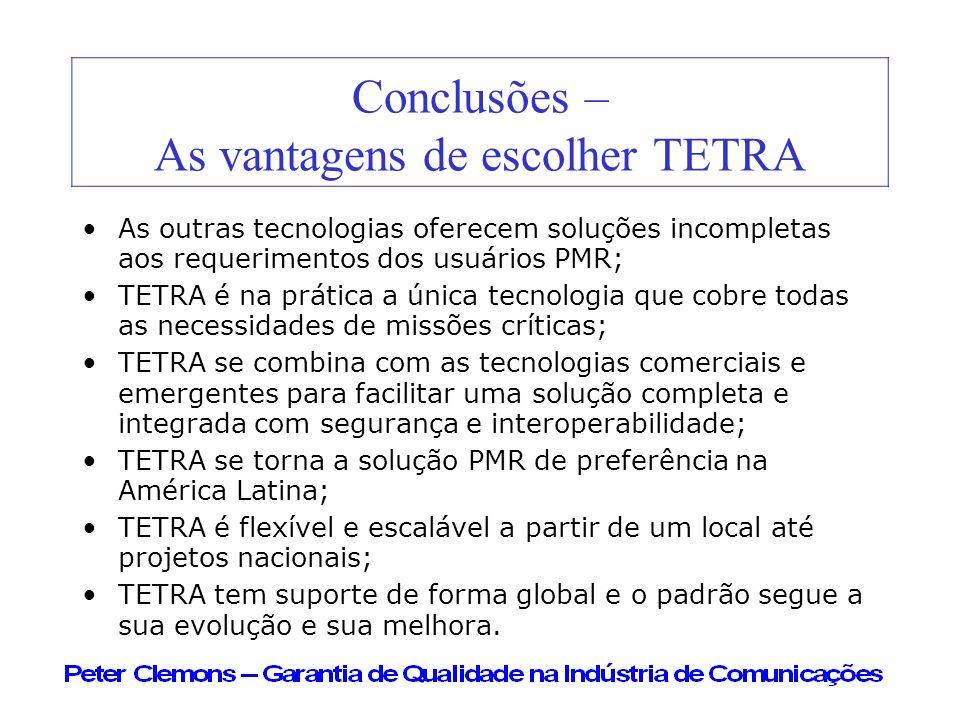 Conclusões – As vantagens de escolher TETRA As outras tecnologias oferecem soluções incompletas aos requerimentos dos usuários PMR; TETRA é na prática