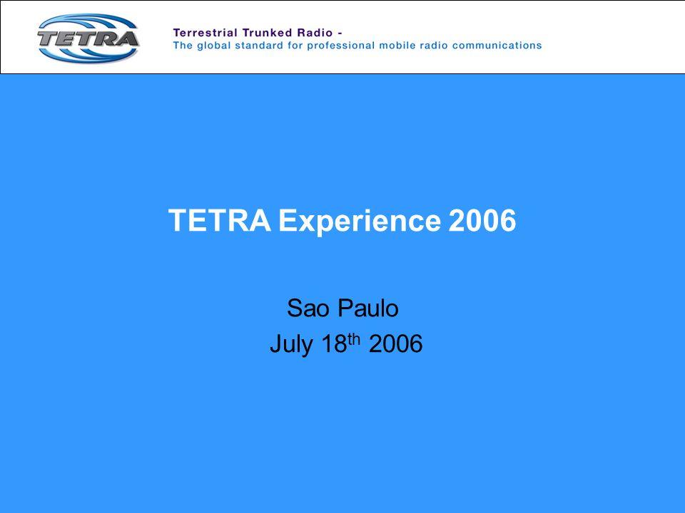 TETRA Experience 2006 Sao Paulo July 18 th 2006