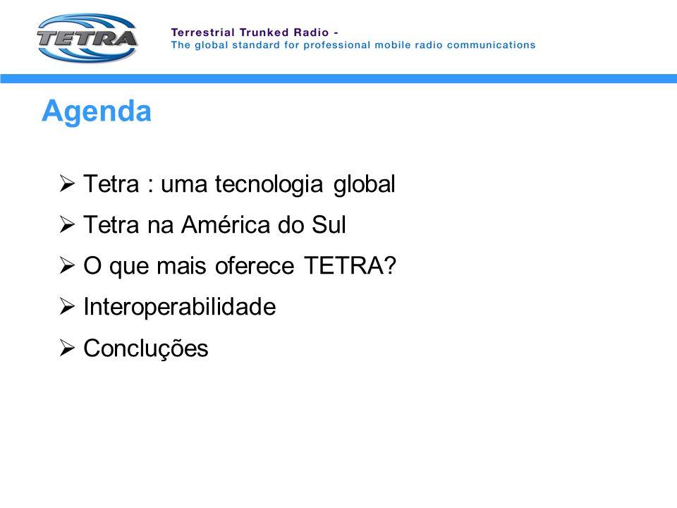 Agenda Tetra : uma tecnologia global Tetra na América do Sul O que mais oferece TETRA? Interoperabilidade Concluções
