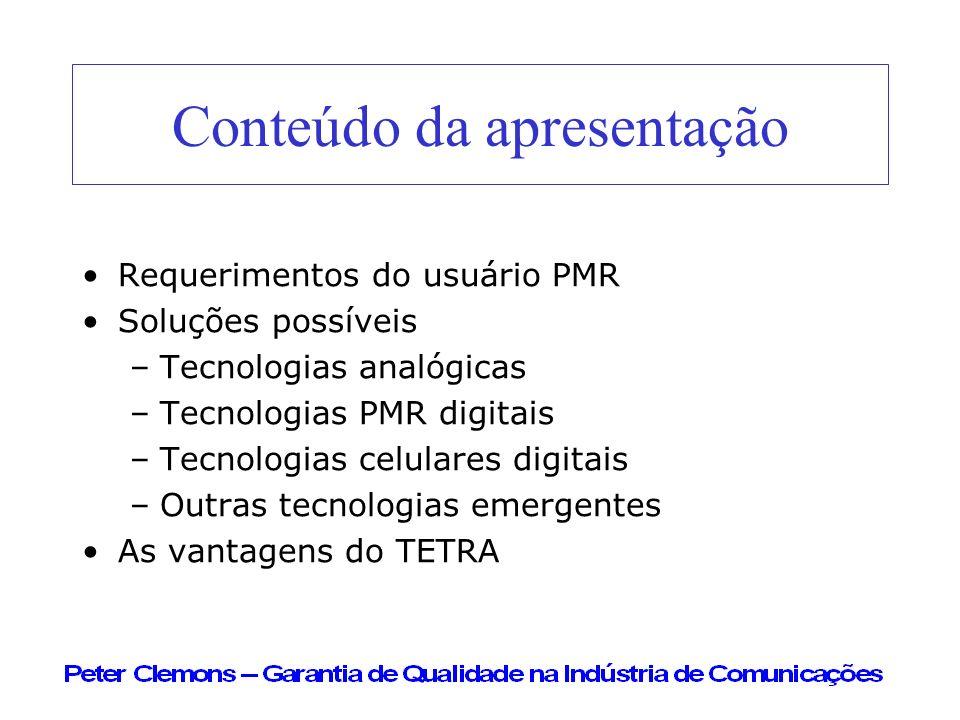 Conteúdo da apresentação Requerimentos do usuário PMR Soluções possíveis –Tecnologias analógicas –Tecnologias PMR digitais –Tecnologias celulares digi