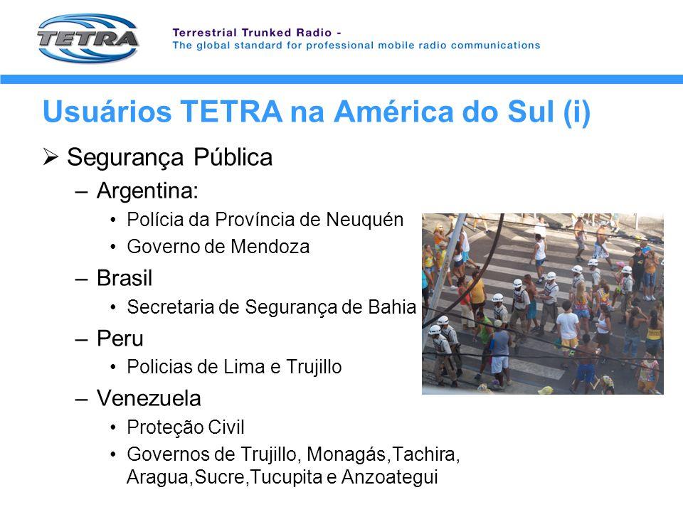 Usuários TETRA na América do Sul (i) Segurança Pública –Argentina: Polícia da Província de Neuquén Governo de Mendoza –Brasil Secretaria de Segurança