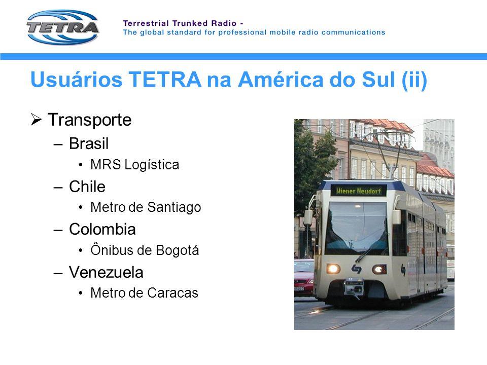 Usuários TETRA na América do Sul (ii) Transporte –Brasil MRS Logística –Chile Metro de Santiago –Colombia Ônibus de Bogotá –Venezuela Metro de Caracas