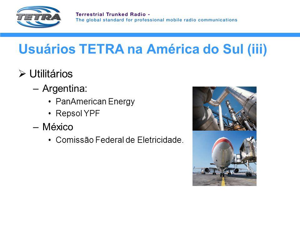 Usuários TETRA na América do Sul (iii) Utilitários –Argentina: PanAmerican Energy Repsol YPF –México Comissão Federal de Eletricidade.