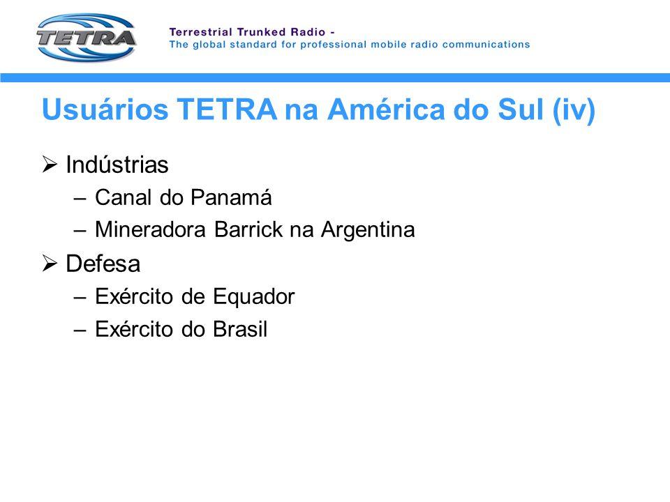 Usuários TETRA na América do Sul (iv) Indústrias –Canal do Panamá –Mineradora Barrick na Argentina Defesa –Exército de Equador –Exército do Brasil