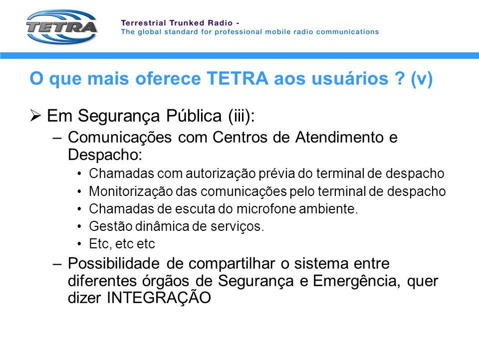 O que mais oferece TETRA aos usuários ? (v) Em Segurança Pública (iii): –Comunicações com Centros de Atendimento e Despacho: Chamadas com autorização