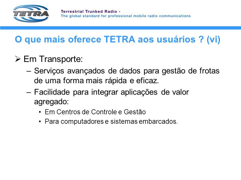 O que mais oferece TETRA aos usuários ? (vi) Em Transporte: –Serviços avançados de dados para gestão de frotas de uma forma mais rápida e eficaz. –Fac