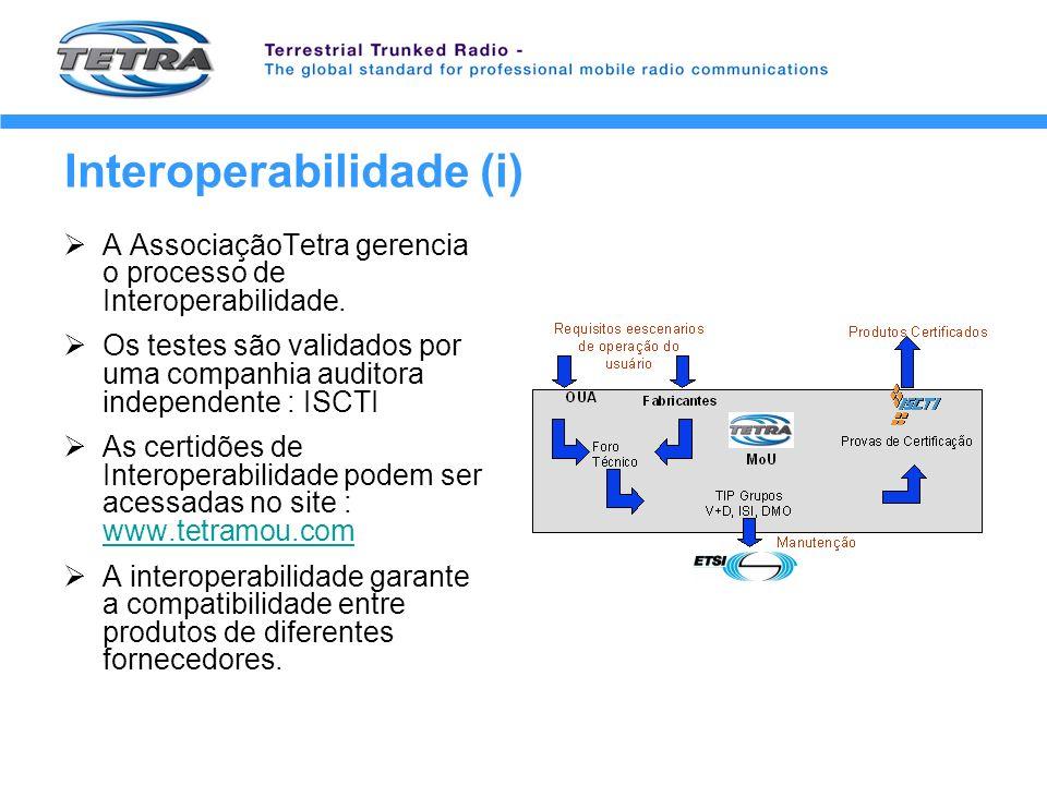 Interoperabilidade (i) A AssociaçãoTetra gerencia o processo de Interoperabilidade. Os testes são validados por uma companhia auditora independente :