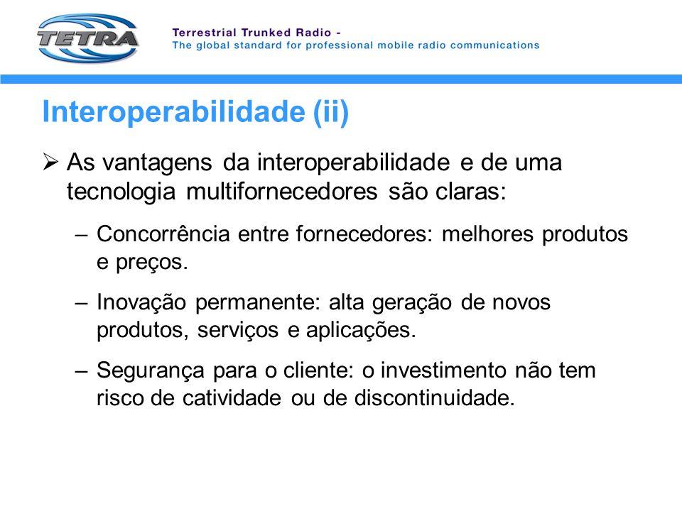 Interoperabilidade (ii) As vantagens da interoperabilidade e de uma tecnologia multifornecedores são claras: –Concorrência entre fornecedores: melhore