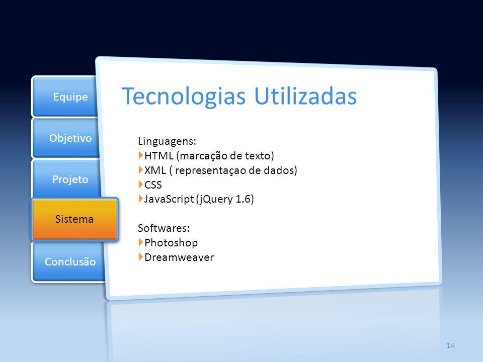Objetivo Projeto Documentos Equipe Conclusão Sistema Tecnologias Utilizadas Frameworks: Hibernate 3.5 Struts 2 Ambiente (computacional): Java/JSP Outros: Apache Tomcat 6 como container de servlets.