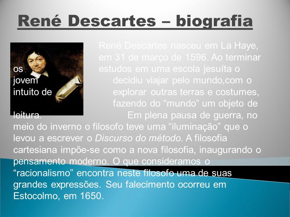 René Descartes – biografia René Descartes nasceu em La Haye, em 31 de março de 1596. Ao terminar os estudos em uma escola jesuíta o jovem decidiu viaj