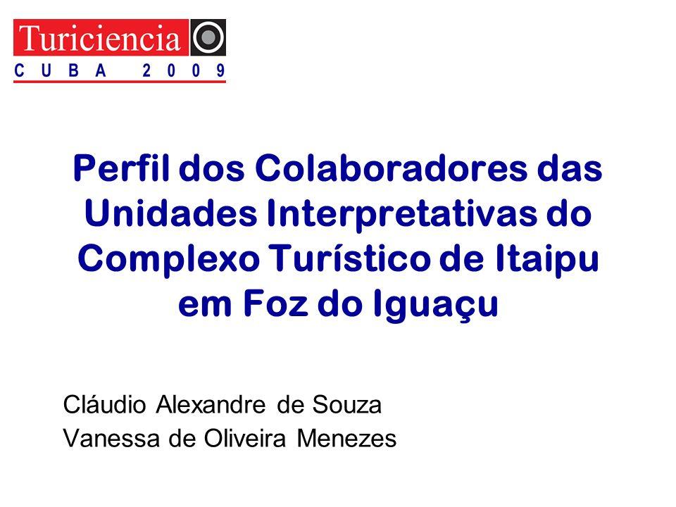 Perfil dos Colaboradores das Unidades Interpretativas do Complexo Turístico de Itaipu em Foz do Iguaçu Cláudio Alexandre de Souza Vanessa de Oliveira