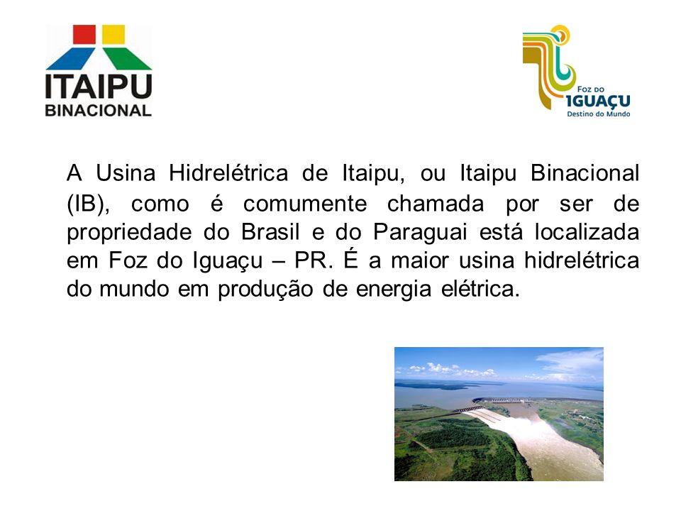 A Usina Hidrelétrica de Itaipu, ou Itaipu Binacional (IB), como é comumente chamada por ser de propriedade do Brasil e do Paraguai está localizada em