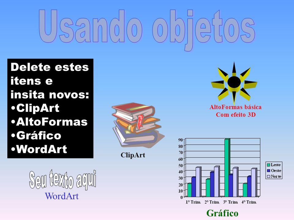 Delete estes itens e insita novos: ClipArt AltoFormas Gráfico WordArt ClipArt AltoFormas básica Com efeito 3D Gráfico WordArt