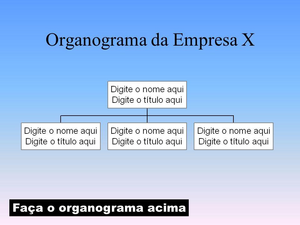 Organograma da Empresa X Faça o organograma acima