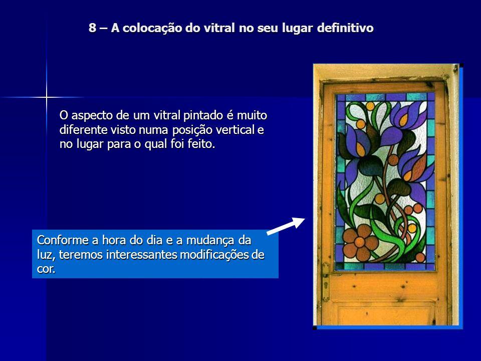 O aspecto de um vitral pintado é muito diferente visto numa posição vertical e no lugar para o qual foi feito. Conforme a hora do dia e a mudança da l