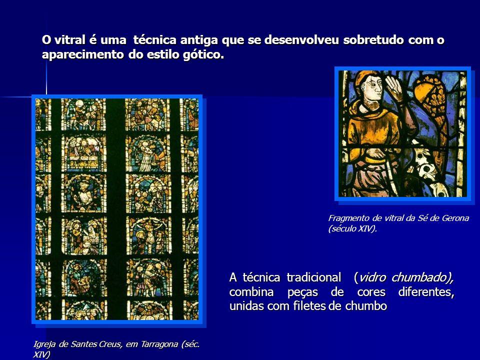 O vitral é uma técnica antiga que se desenvolveu sobretudo com o aparecimento do estilo gótico. Fragmento de vitral da Sé de Gerona (século XIV). Igre