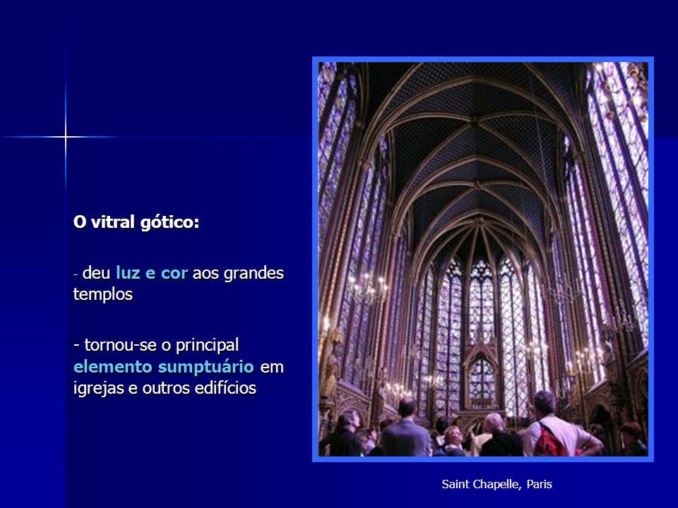 O vitral gótico: - d- d- d- deu luz e cor aos grandes templos - tornou-se o principal elemento sumptuário em igrejas e outros edifícios Saint Chapelle