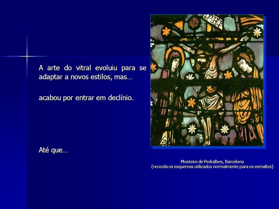 A arte do vitral evoluiu para se adaptar a novos estilos, mas… acabou por entrar em declínio. Até que… Mosteiro de Pedralbes, Barcelona (recorda os es