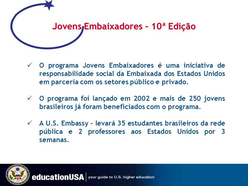 Jovens Embaixadores – 10ª Edição O programa Jovens Embaixadores é uma iniciativa de responsabilidade social da Embaixada dos Estados Unidos em parceri