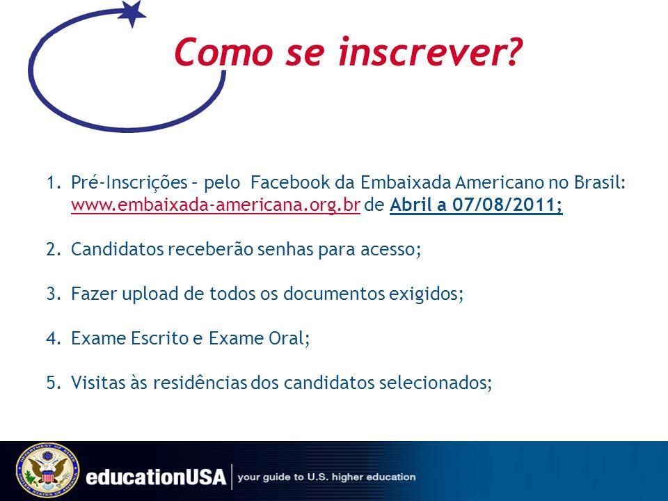 Como se inscrever? 1.Pré-Inscrições – pelo Facebook da Embaixada Americano no Brasil: www.embaixada-americana.org.br de Abril a 07/08/2011; www.embaix
