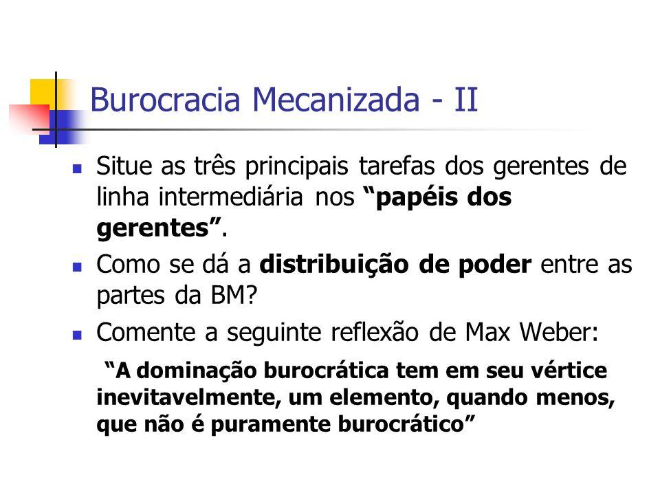 Burocracia Mecanizada - II Situe as três principais tarefas dos gerentes de linha intermediária nos papéis dos gerentes. Como se dá a distribuição de