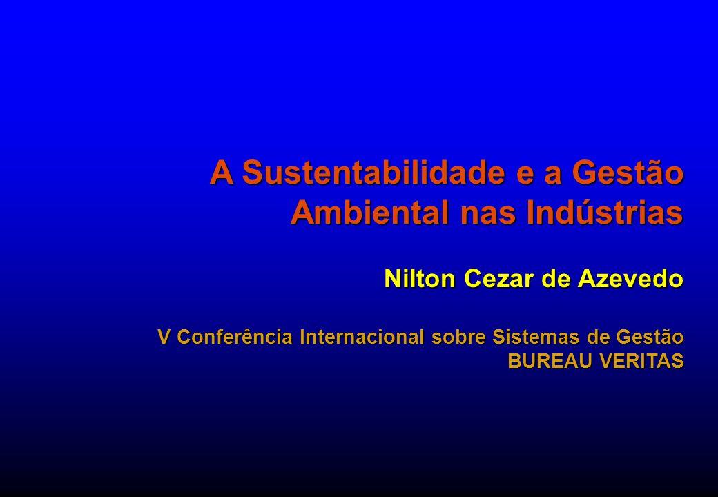 A Sustentabilidade e a Gestão Ambiental nas Indústrias Nilton Cezar de Azevedo V Conferência Internacional sobre Sistemas de Gestão BUREAU VERITAS