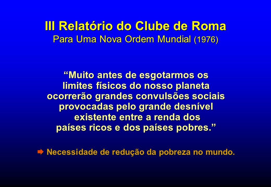 III Relatório do Clube de Roma Para Uma Nova Ordem Mundial (1976) Muito antes de esgotarmos os limites físicos do nosso planeta ocorrerão grandes conv