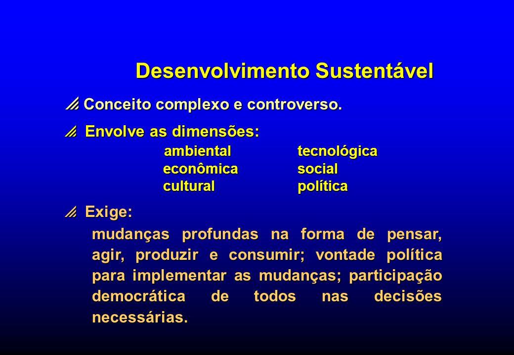 Desenvolvimento Sustentável Conceito complexo e controverso. Conceito complexo e controverso. Envolve as dimensões: Envolve as dimensões: ambientaltec