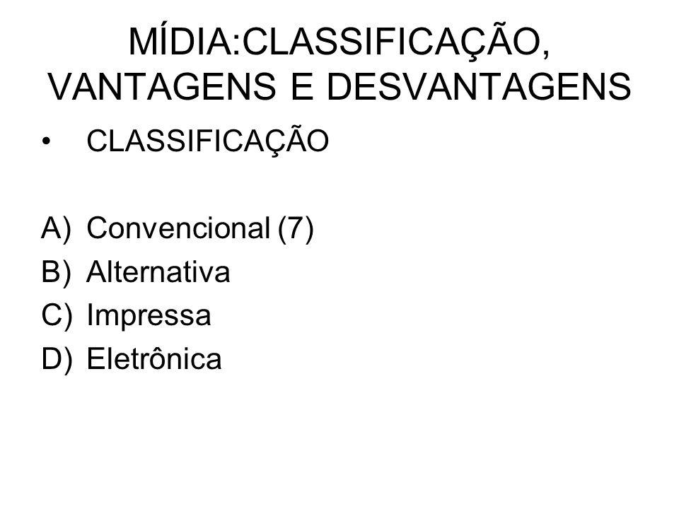 MÍDIA:CLASSIFICAÇÃO, VANTAGENS E DESVANTAGENS CLASSIFICAÇÃO A)Convencional (7) B)Alternativa C)Impressa D)Eletrônica