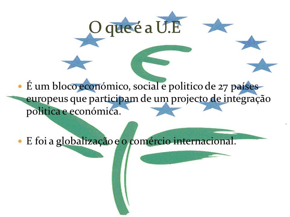 É um bloco económico, social e politico de 27 países europeus que participam de um projecto de integração politica e económica. E foi a globalização e