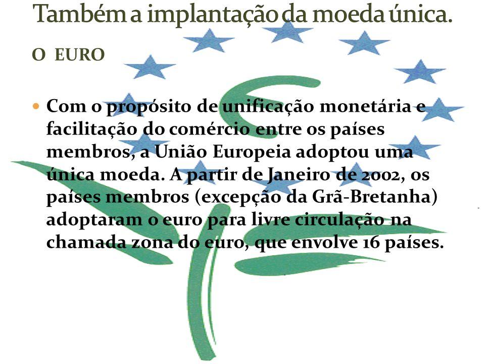 O EURO Com o propósito de unificação monetária e facilitação do comércio entre os países membros, a União Europeia adoptou uma única moeda. A partir d