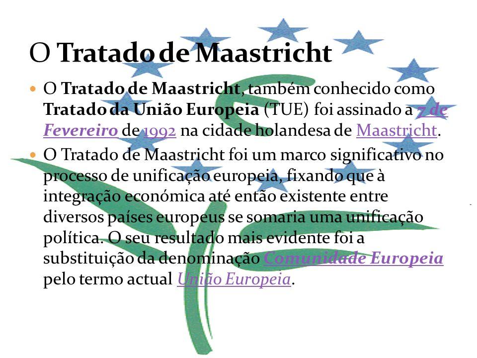O Tratado de Maastricht, também conhecido como Tratado da União Europeia (TUE) foi assinado a 7 de Fevereiro de 1992 na cidade holandesa de Maastricht