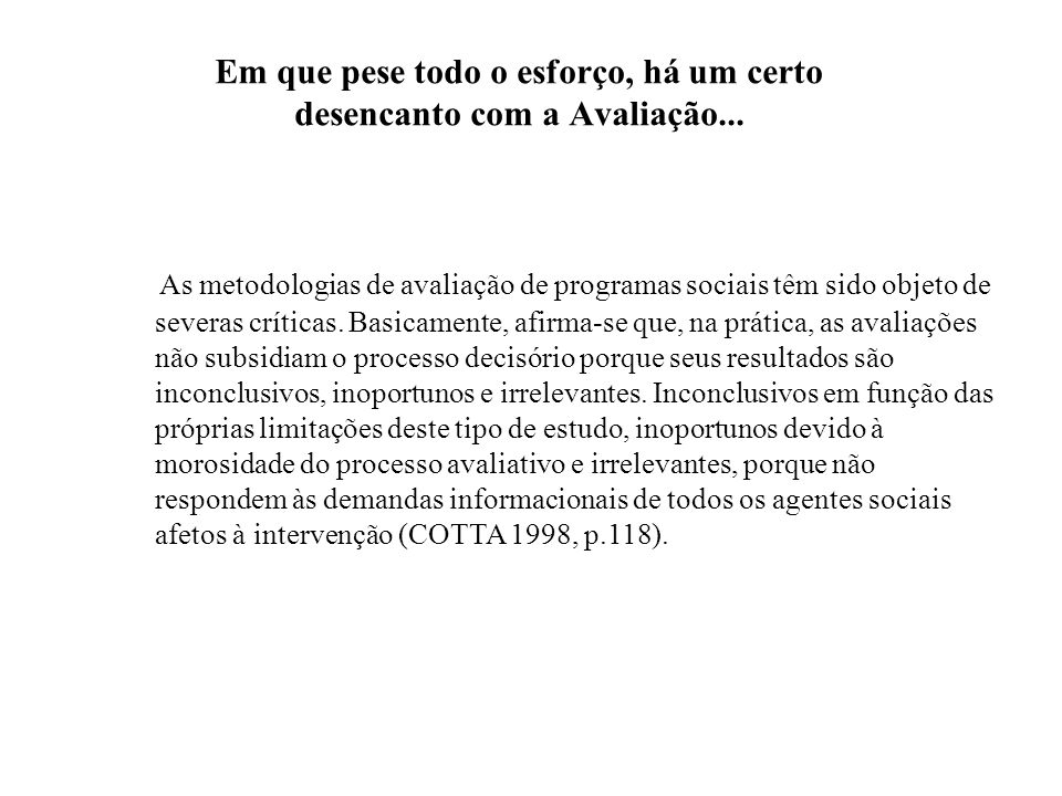 As metodologias de avaliação de programas sociais têm sido objeto de severas críticas. Basicamente, afirma-se que, na prática, as avaliações não subsi