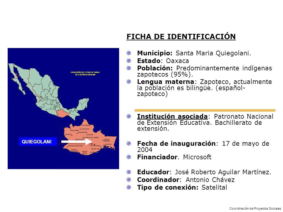 FICHA DE IDENTIFICACIÓN Municipio: Santa Maria Quiegolani. Estado: Oaxaca Población: Predominantemente indígenas zapotecos (95%). Lengua materna: Zapo