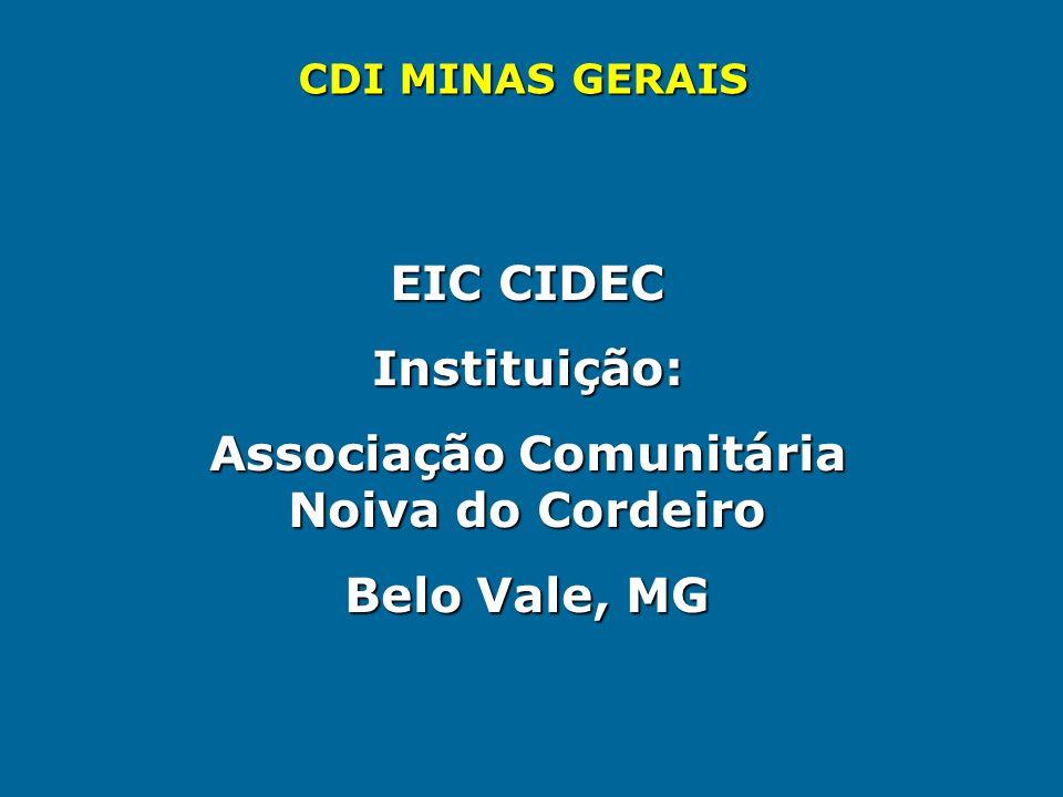 EIC CIDEC Instituição: Associação Comunitária Noiva do Cordeiro Belo Vale, MG CDI MINAS GERAIS