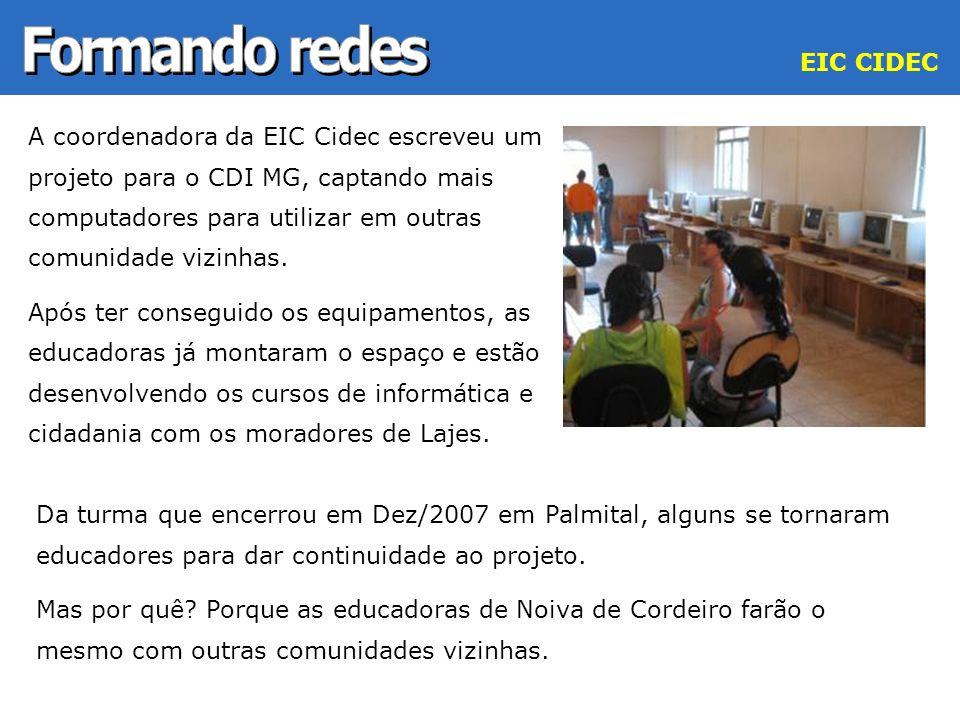 A coordenadora da EIC Cidec escreveu um projeto para o CDI MG, captando mais computadores para utilizar em outras comunidade vizinhas. Após ter conseg