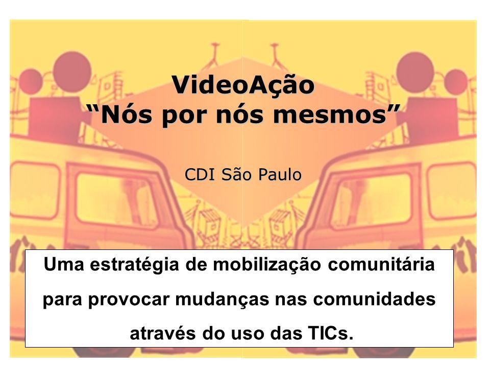 VideoAção Nós por nós mesmos CDI São Paulo Uma estratégia de mobilização comunitária para provocar mudanças nas comunidades através do uso das TICs.