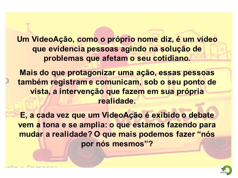 Um VideoAção, como o próprio nome diz, é um vídeo que evidencia pessoas agindo na solução de problemas que afetam o seu cotidiano. Mais do que protago