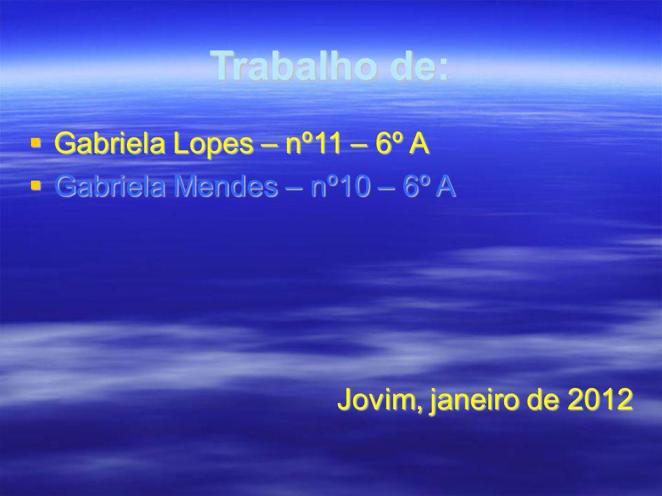 Trabalho de: Gabriela Lopes – nº11 – 6º A Gabriela Lopes – nº11 – 6º A Gabriela Mendes – nº10 – 6º A Gabriela Mendes – nº10 – 6º A Jovim, janeiro de 2