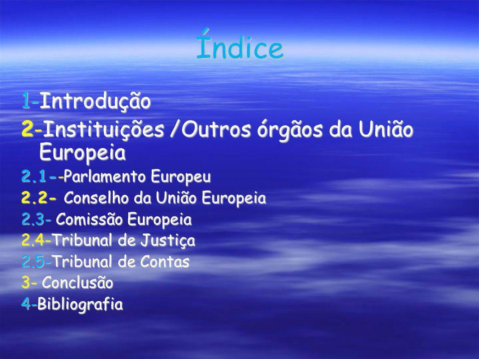 Índice 1-Introdução 2-Instituições /Outros órgãos da União Europeia 2.1--Parlamento Europeu 2.2- Conselho da União Europeia 2.3- Comissão Europeia 2.4
