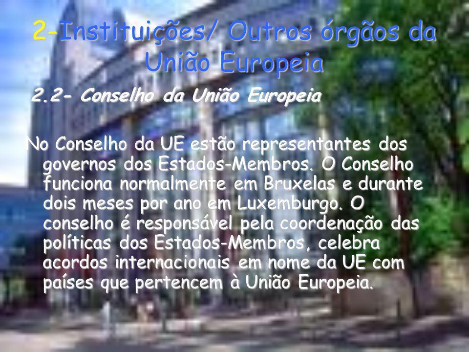 2- Instituições/Outros órgãos da União Europeia 2.3- Comissão Europeia A Comissão Europeia é uma instituição formada por vinte e sete membros nomeados pelo governo de cada país, um comissário por cada estado- membro.