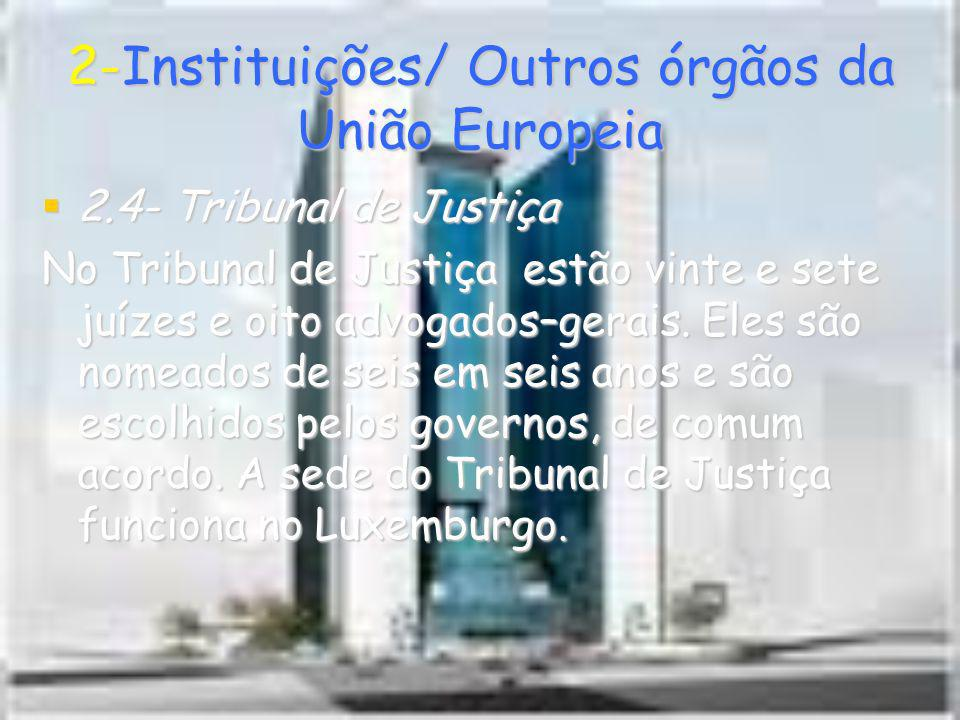 2-Instituições/ Outros órgãos da União Europeia 2.4- Tribunal de Justiça 2.4- Tribunal de Justiça No Tribunal de Justiça estão vinte e sete juízes e o