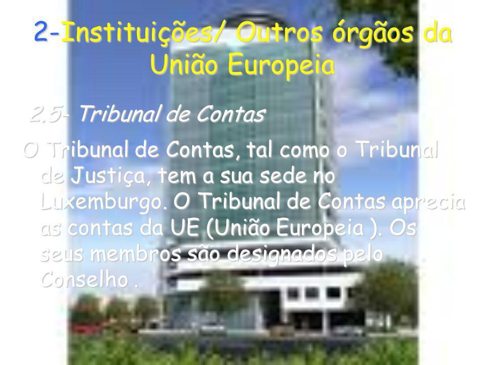 2-Instituições/ Outros órgãos da União Europeia 2.5- Tribunal de Contas 2.5- Tribunal de Contas O Tribunal de Contas, tal como o Tribunal de Justiça,